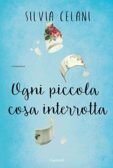Ogni piccola cosa interrotta – Silvia Celani