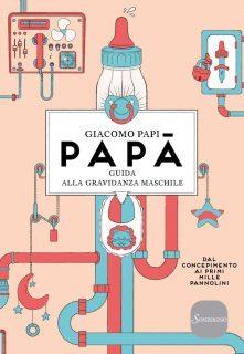 Papà: guida alla gravidanza maschile – Giacomo Papi