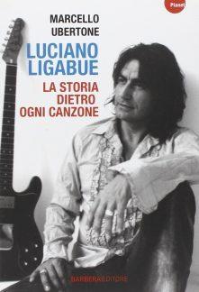 Luciano Ligabue: la storia dietro ogni canzone – Marcello Ubertone