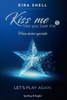 Kiss me like you love me 5 – Kira Shell