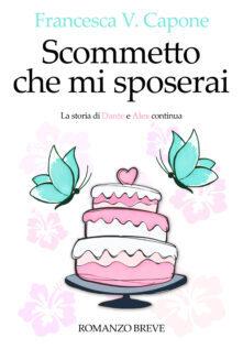 Scommetto che mi sposerai – Francesca V. Capone